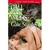 Call of the Wilds (Siren Publishing Classic) ~ Gale Stanley