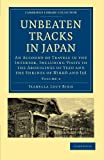 Unbeaten Tracks in Japan: Volume 2: An Account of Travels in the Interior, Including Visits to the Aborigines of Yezo and the Shrines of Nikkô ... Collection - Travel and Exploration in Asia) (1108014631) by Bird, Isabella Lucy