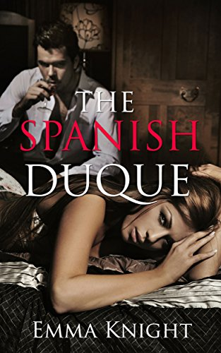 Emma Knight - Romance: The Spanish Duque: A Contemporary Romance Novel (The ultimate spicy romance short stories Book 1)