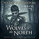 The Wolves of the North: A Warrior of Rome Novel, Book 5 (       UNABRIDGED) by Harry Sidebottom Narrated by Stefan Rudnicki