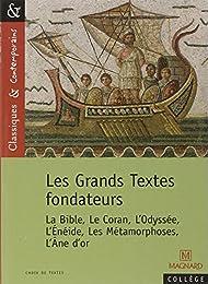 Les Grands Textes fondateurs : la Bible, le Coran, l'Odyssée, l'Énéide, les Méta