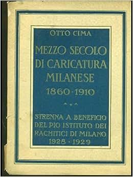 Mezzo secolo di caricatura milanese 1860-1910: CIMA Otto: Amazon.com
