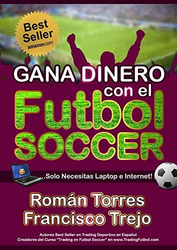 GANA DINERO CON EL FUTBOL SOCCER: Cómo Ganar Dinero Online con tu pasión por el Futbol Soccer y con una simple Laptop e Internet!