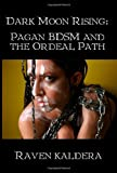 Dark Moon Rising: Pagan BDSM and the Ordeal Path (1847288928) by Raven Kaldera