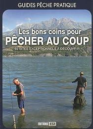 Les bons coins pour pêcher au coup : 92 sites exceptionnels à découvrir