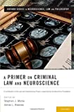 img - for A Primer on Criminal Law and Neuroscience: A contribution of the Law and Neuroscience Project, supported by the MacArthur Foundation (Oxford Series in Neuroscience, Law & Philosophy) book / textbook / text book