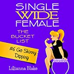 Go Skinny Dipping: Single Wide Female: The Bucket List #6 | Lillianna Blake,P. Seymour