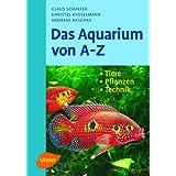 """Das Aquarium von A - Z: Tiere - Pflanzen - Technikvon """"Claus Schaefer"""""""