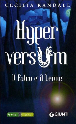 Il falco e il leone - trilogia hyperversum , vol. 2 - cecilia randall