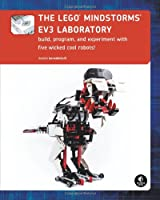 The LEGO MINDSTORMS EV3 Laboratory - Build, Program, and Experiment with Five Wicked Cool Robots!