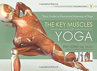 The Key Muscles Of Yoga Scientific Keys Volume I by BandhaYoga