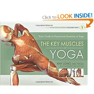 The Key Muscles of Yoga: Scientific Keys, Volume I Ray Long and Chris Macivor