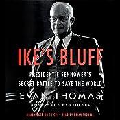 Ike's Bluff: President Eisenhower's Secret Battle to Save the World | [Evan Thomas]