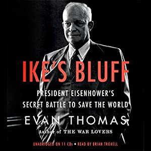 Ike's Bluff: President Eisenhower's Secret Battle to Save the World | [Evan Thomas]