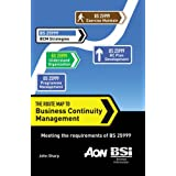The Route Map to Business Continuity Management: Meeting the requirements of BS 25999by John Sharp