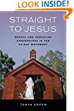 Straight to Jesus: Sexual and Christian Conversions in the Ex-Gay Movement