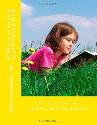 A Miracle in Reading Level B Student Book: Tutor Your Child at Home Dyslexia and Reading Disabilities