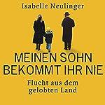 Meinen Sohn bekommt ihr nie: Flucht aus dem gelobten Land | Isabelle Neulinger