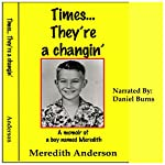 Times... They're a Changin': A Memoir of a Boy Named Meredith | Meredith I. Anderson