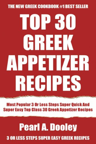 Most Popular 3 Or Less Steps Super Quick And Super Easy Top Class 30 Greek Appetizer Recipes by Pearl A. Dooley