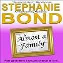 Almost a Family: A Feel Good Romance (       UNABRIDGED) by Stephanie Bond Narrated by Ann M. Richardson