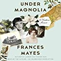 Under Magnolia: A Southern Memoir (       UNABRIDGED) by Frances Mayes Narrated by Frances Mayes