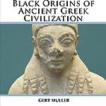 Black Origins of Ancient Greek Civilization | Gert Muller