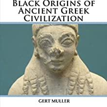 Black Origins of Ancient Greek Civilization (       UNABRIDGED) by Gert Muller Narrated by Colin Robinson