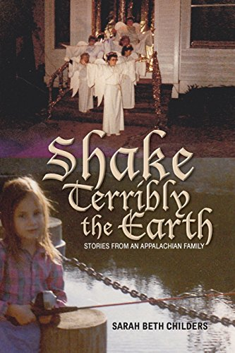 Shake Terribly the Earth: Stories from an Appalachian Family (Race, Ethnicity and Gender in Appalachia)