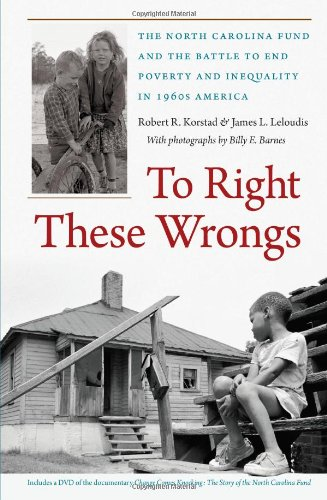 To Right These Wrongs: The North Carolina Fund and the Battle to End Poverty and Inequality in 1960s America
