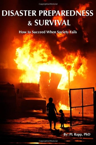 Disaster Preparedness and Survival: How to Succeed When Society Fails