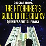 The Hitchhiker's Guide to the Galaxy, The Quintessential Phase (Dramatized)  by Douglas Adams Narrated by Simon Jones, Geoffrey McGivern, Full Cast