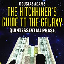 The Hitchhiker's Guide to the Galaxy, The Quintessential Phase (Dramatized) Performance by Douglas Adams Narrated by Simon Jones, Geoffrey McGivern, Full Cast