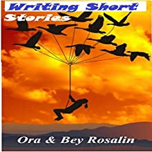 Writing Short Stories for Amazon, Magazines, and Other Publications: Easy Steps, How to Write Short Stories (Write Like You Mean It, Book 1) (       UNABRIDGED) by Ora Rosalin, Bey Rosalin Narrated by Sally Sanders