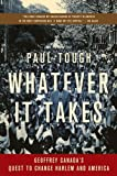 (WHATEVER IT TAKES) GEOFFREY CANADAS QUEST TO CHANGE HARLEM AND AMERICA BY TOUGH, PAUL[AUTHOR]Paperback{Whatever It Takes: Geoffrey Canadas Quest to Change Harlem and America} on 2009