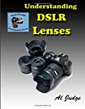 Al Judge Understanding DSLR Lenses: An Illustrated Guidebook: 3 (Finely Focused Photography Books)