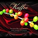 Kaffee. Der Weg zum Geschmack Hörbuch von Achim Mantscheff Gesprochen von: Nicole Engeln, Thomas Friebe