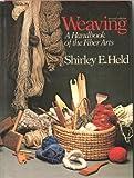 Weaving: A Handbook of the Fiber Arts Shirley E. Held
