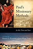 Pauls Missionary Methods: In His Time and in Ours