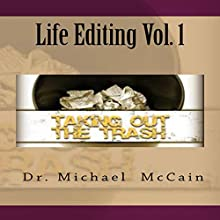 Life Editing Vol. 1: Taking Out The Trash, Volume 1 (       UNABRIDGED) by Dr. Michael McCain Narrated by Gregg A. Rizzo