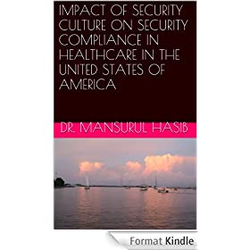 IMPACT OF SECURITY CULTURE ON SECURITY COMPLIANCE IN HEALTHCARE IN THE UNITED STATES OF AMERICA (English Edition)