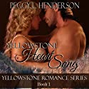 Yellowstone Heart Song: Yellowstone Romance Series, Book 1 (       UNABRIDGED) by Peggy L Henderson Narrated by Alexandra Haag
