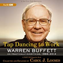 Tap Dancing to Work: Warren Buffett on Practically Everything, 1966–2012: A Fortune Magazine Book (       UNABRIDGED) by Carol J. Loomis Narrated by Susan Boyce, Barry Press
