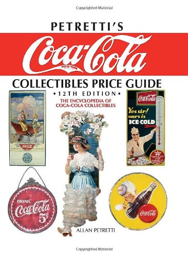 Petrettis Coca-Cola Collectibles Price Guide: The Encyclopedia of Coca-Cola Collectibles, 12th
