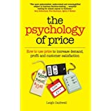 The Psychology of Price: How to use price to increase demand, profit and customer satisfactionby Leigh Caldwell