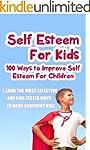 Self Esteem For Kids-100 Ways To Impr...