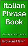 Italian Phrase Book: Getting Around In Italy