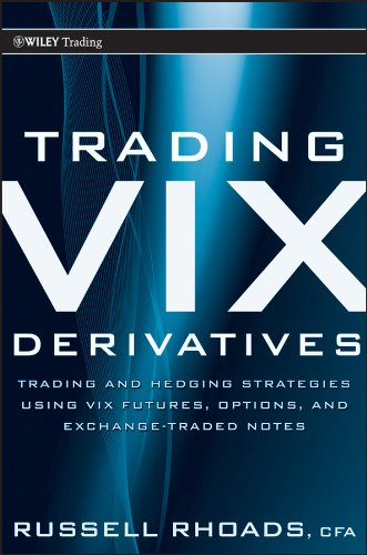 Trading VIX Derivatives: Trading and Hedging Strategies Using VIX Futures, Options, and Exchange Traded Notes (Wiley Trading)