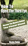 img - for How To Open The Third Eye - Uncover The Mystery Behind The Pineal Gland book / textbook / text book