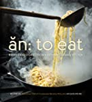 An: To Eat: Recipes and Stories from...